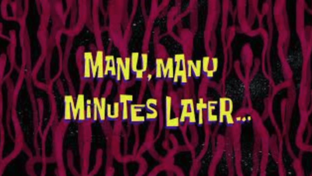 many many minutes later